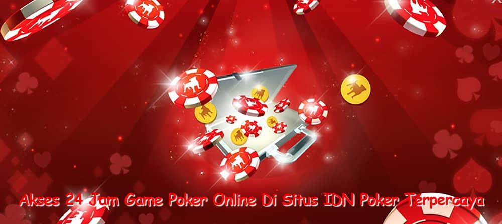 Akses 24 Jam Game Poker Online Di Situs IDN Poker Terpercaya