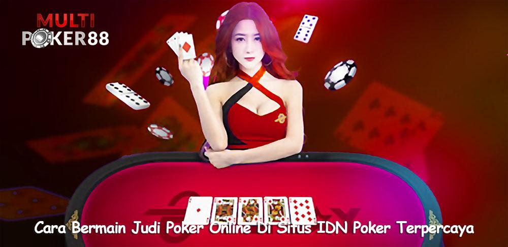 Cara Bermain Judi Poker Online Di Situs IDN Poker Terpercaya