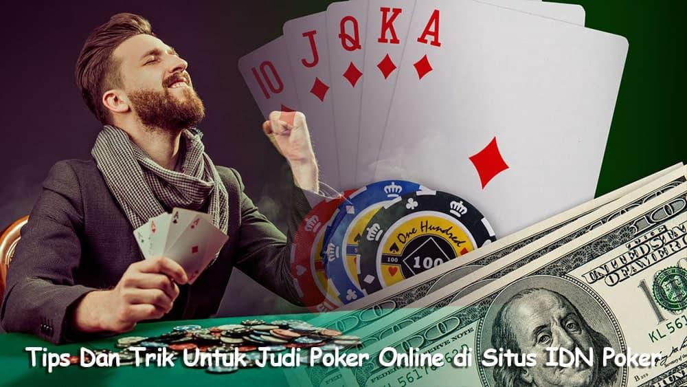 Tips Dan Trik Untuk Judi Poker Online di Situs IDN Poker
