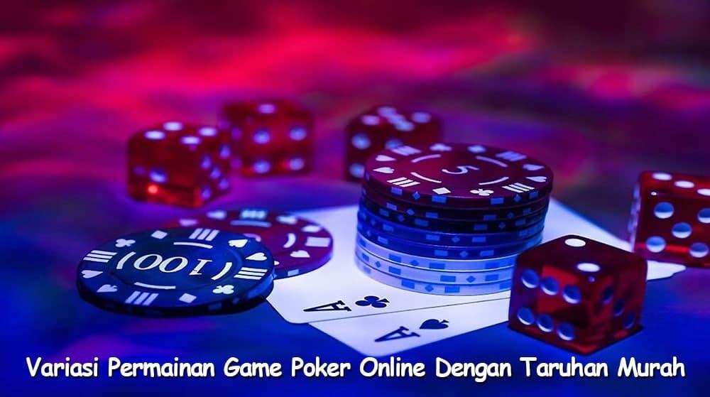 Variasi Permainan Game Poker Online Dengan Taruhan Murah
