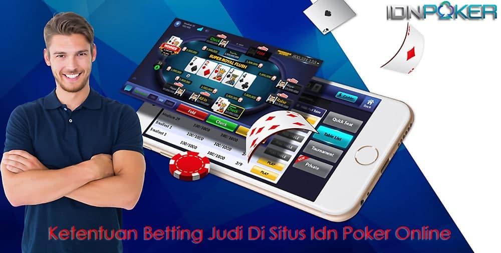 Ketentuan Betting Judi Di Situs Idn Poker Online